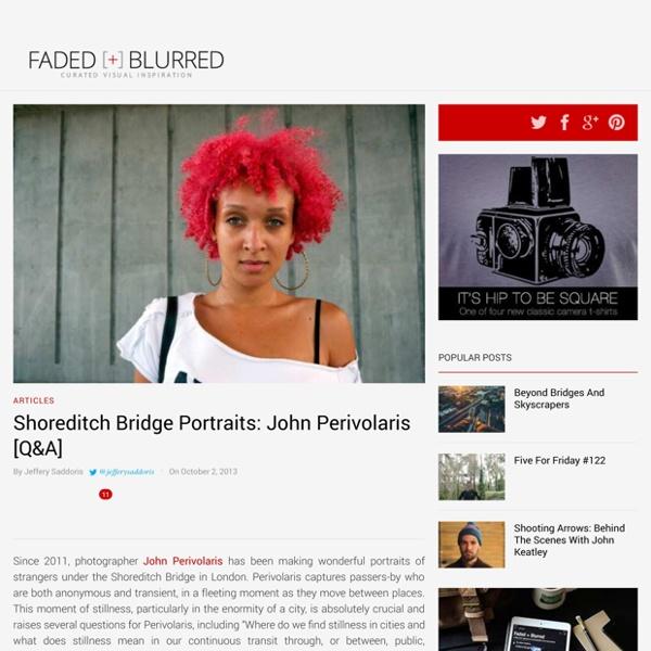 Shoreditch Bridge Portraits John Perivolaris QA Faded Blurred